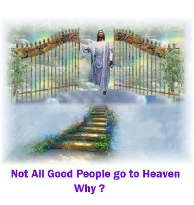 NOT ALL GOOD GO TO HEAVEN